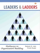 Leaders & Ladders: Pathways to Organisation Building by Rakesh K. Jain