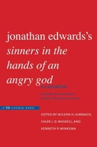 """Jonathan Edwards's """"Sinners in the Hands of an Angry God"""": A Casebook by Professor Wilson H. Kimnach"""