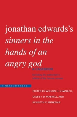 "Book Jonathan Edwards's ""Sinners in the Hands of an Angry God"": A Casebook by Professor Wilson H. Kimnach"