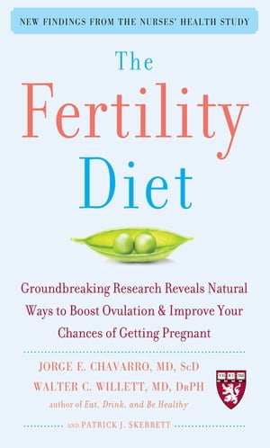 The Fertility Diet : Groundbreaking Research Reveals Natural Ways to Boost Ovulation and Improve Your Chances of Getting: Groundbreaking Research Reve