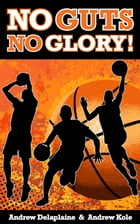 No Guts, No Glory! by Andrew Delaplaine
