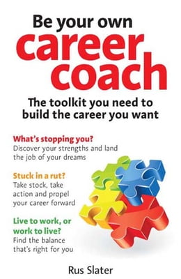 Book Be Your Own Career Coach: The toolkit you need to build the career you want by Rus Slater