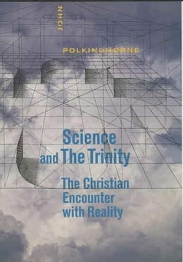 Book Science and the Trinity: The Christian Encounter with Reality by Polkinghorne, John
