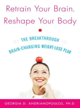 Book Retrain Your Brain, Reshape Your Body by Andrianopoulos, Georgia