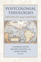 Postcolonial Theologies: Divinity and Empire