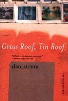 Grass Roof, Tin Roof: A Novel by Dao Strom