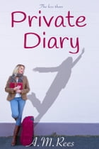 The Less Than Private Diary: Accidentally stumbling along the path to self discovery. by A.M Rees