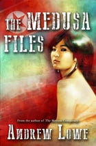 The Medusa Files by Andrew Lowe