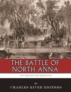 The Greatest Civil War Battles: The Battle of North Anna by Charles River Editors