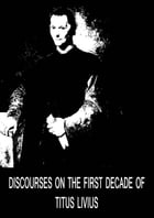 Discourses On The First Decade Of Titus Livius by Niccolo Machiavelli