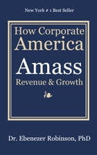 How Corporate America Amass Revenue & Growth by Dr. Ebenezer Robinson, PhD