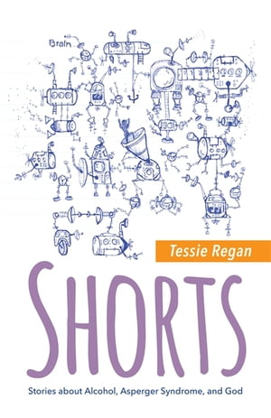 Shorts Stories about Alcohol,  Asperger Syndrome,  and God