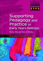 Supporting Pedagogy and Practice in Early Years Settings by Shirley Allen