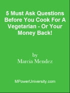 5 Must Ask Questions Before You Cook For A Vegetarian - Or Your Money Back! by Editorial Team Of MPowerUniversity.com