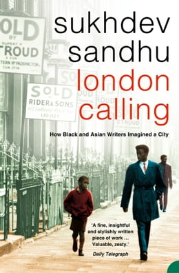 Book London Calling: How Black and Asian Writers Imagined a City by Sukhdev Sandhu