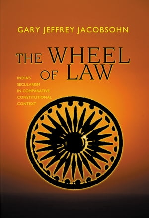 The Wheel of Law India's Secularism in Comparative Constitutional Context