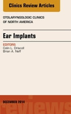 Ear Implants, An Issue of Otolaryngologic Clinics of North America, E-Book by Colin L Driscoll, MD