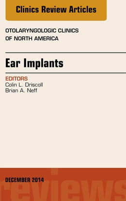 Book Ear Implants, An Issue of Otolaryngologic Clinics of North America, E-Book by Colin L Driscoll, MD