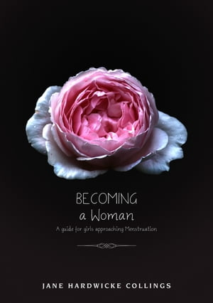 Becoming - A Woman: A Guide for Girls Approaching Menstruation
