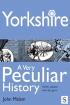Yorkshire, A Very Peculiar History by John Malam