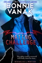 The Mating Challenge: Werewolves of Montana Book 5 by Bonnie Vanak