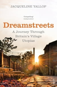 Dreamstreets: A Journey Through Britain's Village Utopias