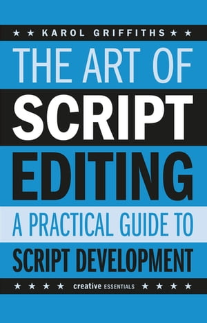 The Art of Script Editing A Practical Guide for Script and Story Development