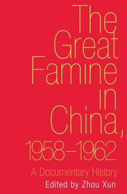 Book The Great Famine in China, 1958-1962: A Documentary History by Xun Zhou