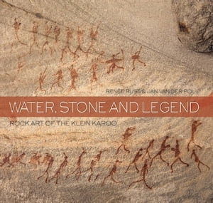Water, Stone and Legend: Rock Art of the Klein Karoo