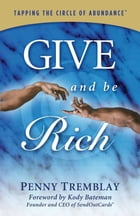 Give and Be Rich: Tapping the Circle of Abundance by Penny Tremblay
