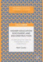 Higher Education Discourse and Deconstruction: Challenging the Case for Transparency and Objecthood by Neil Cocks