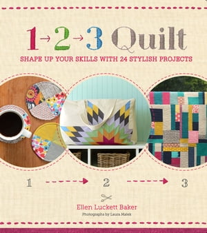 1,  2,  3 Quilt Shape Up Your Skills with 24 Stylish Projects