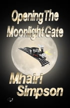 Opening The Moonlight Gate by Mhairi Simpson