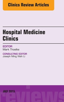 Book Volume 4, Issue 3, An Issue of Hospital Medicine Clinics, E-Book by Mark Thoelke, MD