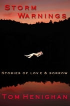 Storm Warnings: Stories of Love and Sorrow by Tom Henighan