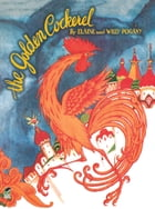 The Golden Cockerel: From the Original Russian Fairy Tale of Alexander Pushkin by Elaine Pogany