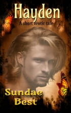 Hayden: A Short Erotic Tale by Sundae Best