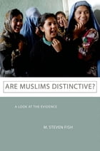 Are Muslims Distinctive?: A Look at the Evidence by M. Steven Fish