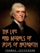The Life And Morals Of Jesus Of Nazareth by Thomas Jefferson