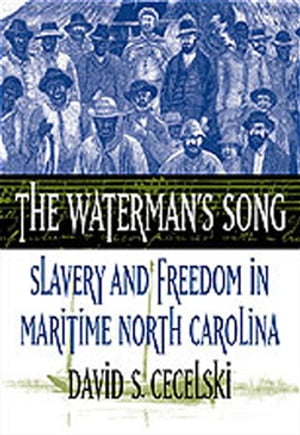 The Waterman's Song Slavery and Freedom in Maritime North Carolina
