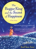 The Beggar King and the Secret of Happiness Cover Image