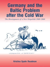 Germany and the Baltic Problem After the Cold War: The Development of a New Ostpolitik, 1989-2000
