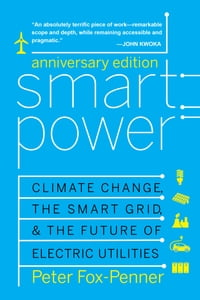 Smart Power Anniversary Edition: Climate Change, the Smart Grid, and the Future of Electric…