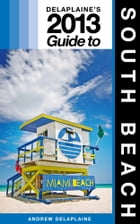 Delaplaine's 2013 Guide to South Beach by Andrew Delaplaine