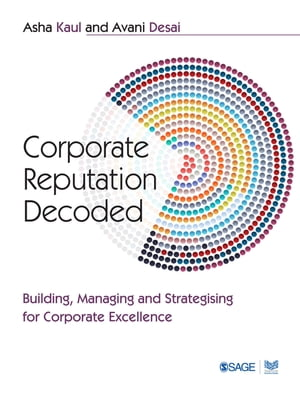 Corporate Reputation Decoded Building,  Managing and Strategising for Corporate Excellence