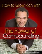 How to Grow Rich with The Power of Compounding
