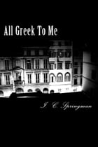 All Greek To Me by I. C. Springman