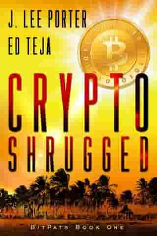 Crypto Shrugged: Bitpats, #1 by J. Lee Porter