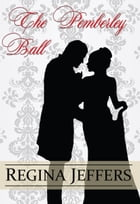 The Pemberley Ball: A Pride and Prejudice Vagary Novella by Regina Jeffers