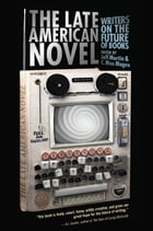 The Late American Novel: Writers on the Future of Books